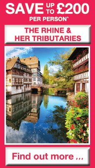 SAVE up to £200 per person on The Rhine and Her Tributaries - Find out more...