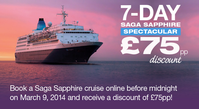 Book a Saga Sapphire cruise before midnight on March 9, 2014 and receive a discount of £75pp!